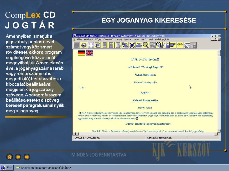 Kattintson ide a bemutató leállításához Stop Comp Lex CD J O G T Á R A rendszer segítségével egy adott közlönyben megjelent joganyagokat is megkereshetjük.