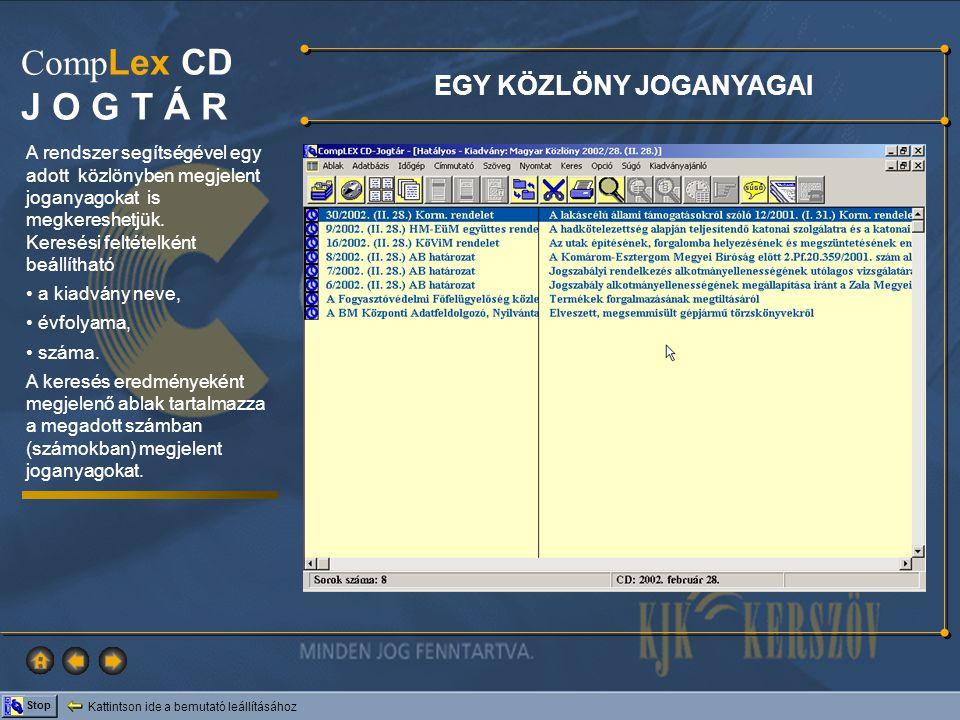 Kattintson ide a bemutató leállításához Stop Comp Lex CD J O G T Á R A 2 évnél régebbi (Jogtár lezáráshoz képest) közlönyanyagok túlnyomó részét a Közlönytár CD feltelepítése után érhetjük el.