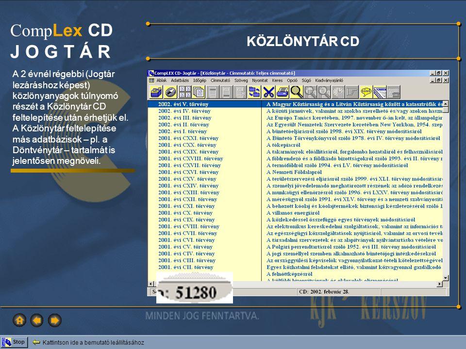 Kattintson ide a bemutató leállításához Stop Comp Lex CD J O G T Á R A 2 évnél régebbi (Jogtár lezáráshoz képest) közlönyanyagok túlnyomó részét a Köz