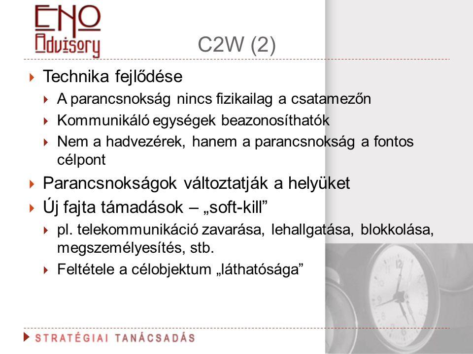 C2W (2)  Technika fejlődése  A parancsnokság nincs fizikailag a csatamezőn  Kommunikáló egységek beazonosíthatók  Nem a hadvezérek, hanem a paranc