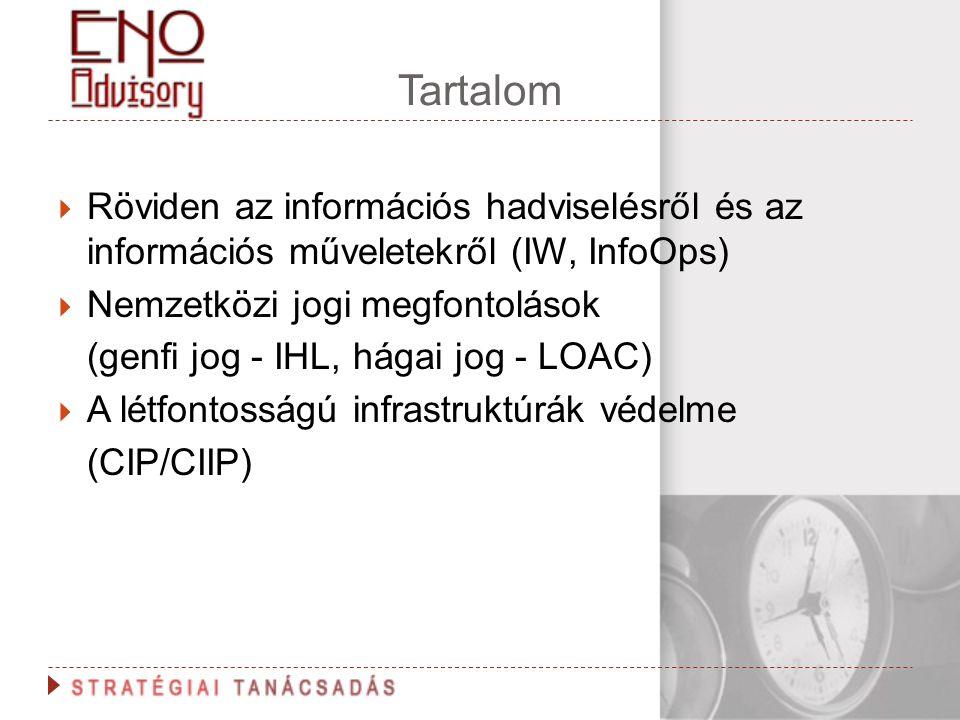 Tartalom  Röviden az információs hadviselésről és az információs műveletekről (IW, InfoOps)  Nemzetközi jogi megfontolások (genfi jog - IHL, hágai j