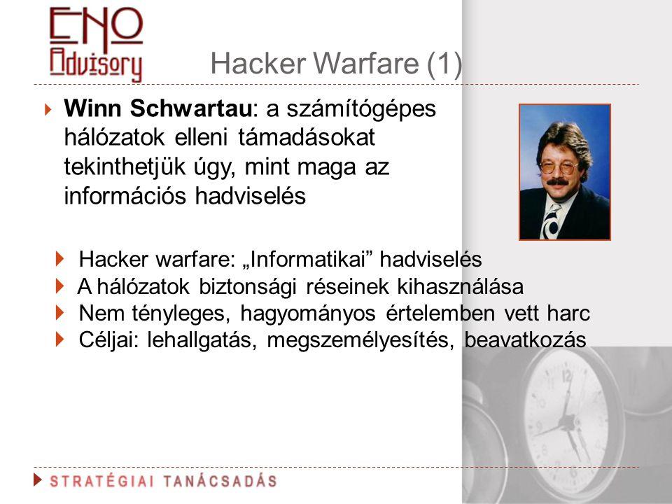 Hacker Warfare (1)  Winn Schwartau: a számítógépes hálózatok elleni támadásokat tekinthetjük úgy, mint maga az információs hadviselés  Hacker warfar