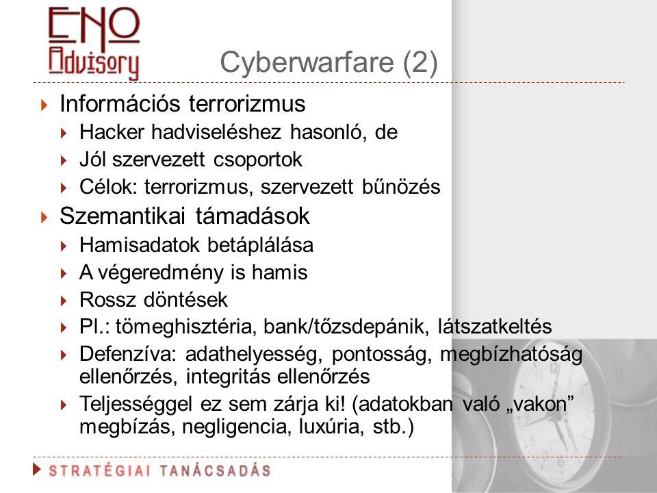 Cyberwarfare (2)  Információs terrorizmus  Hacker hadviseléshez hasonló, de  Jól szervezett csoportok  Célok: terrorizmus, szervezett bűnözés  Sz