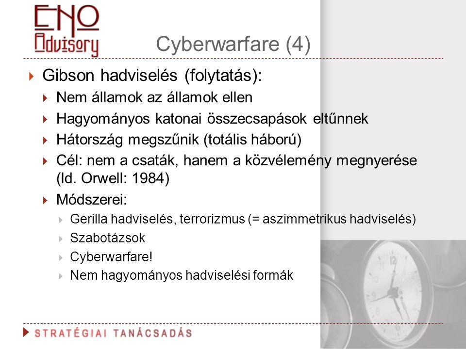 Cyberwarfare (4)  Gibson hadviselés (folytatás):  Nem államok az államok ellen  Hagyományos katonai összecsapások eltűnnek  Hátország megszűnik (t