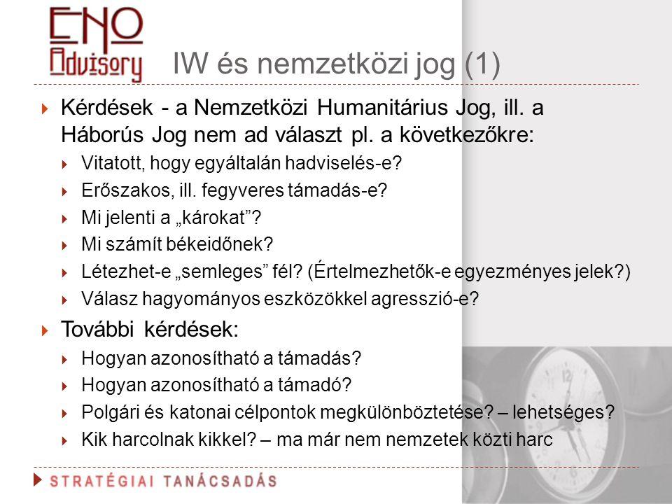 IW és nemzetközi jog (1)  Kérdések - a Nemzetközi Humanitárius Jog, ill. a Háborús Jog nem ad választ pl. a következőkre:  Vitatott, hogy egyáltalán