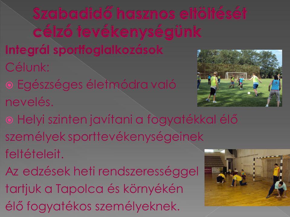 Integrál sportfoglalkozások Célunk:  Egészséges életmódra való nevelés.