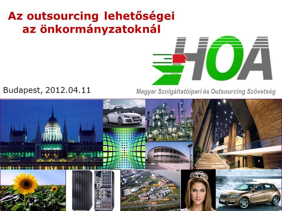 Az outsourcing lehetőségei az önkormányzatoknál Budapest, 2012.04.11 Magyar Szolgáltatóipari és Outsourcing Szövetség