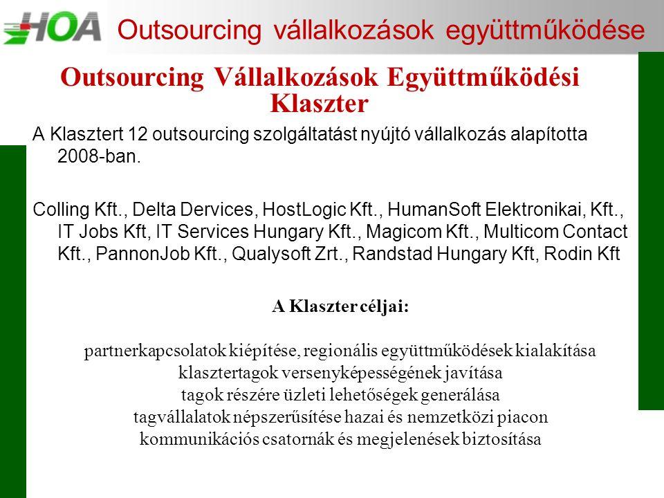 Outsourcing vállalkozások együttműködése A Klasztert 12 outsourcing szolgáltatást nyújtó vállalkozás alapította 2008-ban. Colling Kft., Delta Dervices