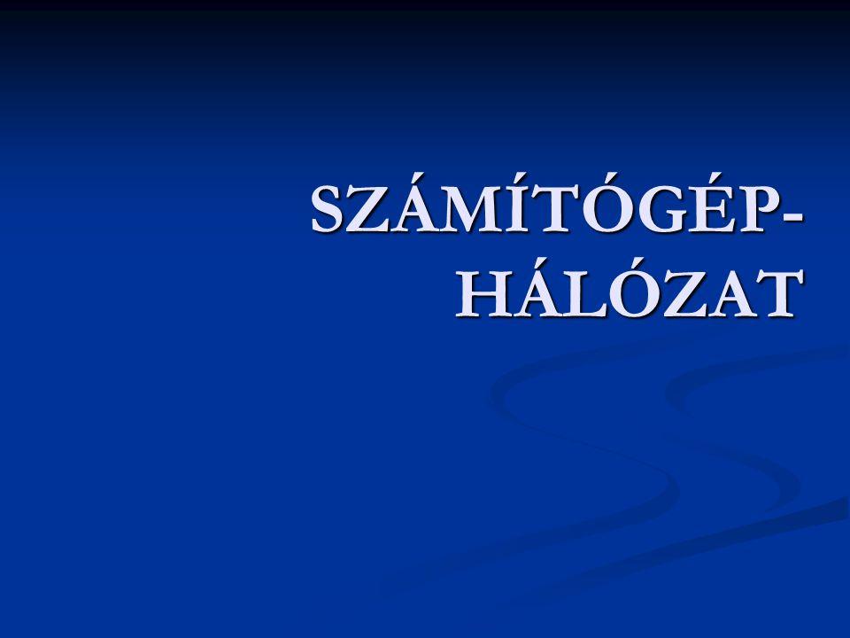 SZÁMÍTÓGÉP- HÁLÓZAT