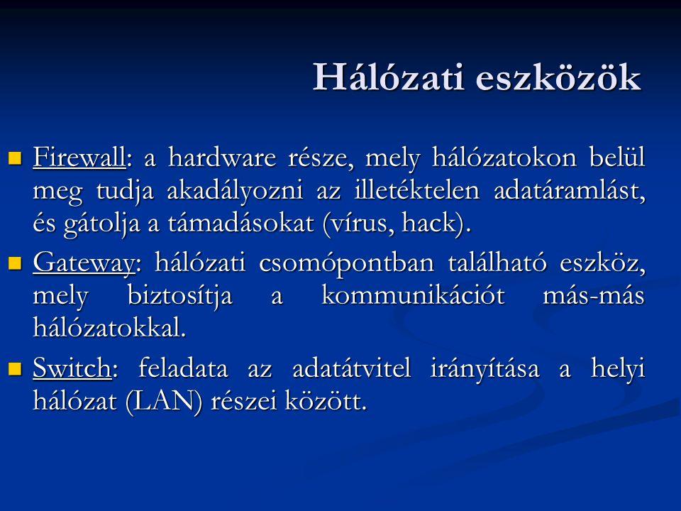  Firewall: a hardware része, mely hálózatokon belül meg tudja akadályozni az illetéktelen adatáramlást, és gátolja a támadásokat (vírus, hack).