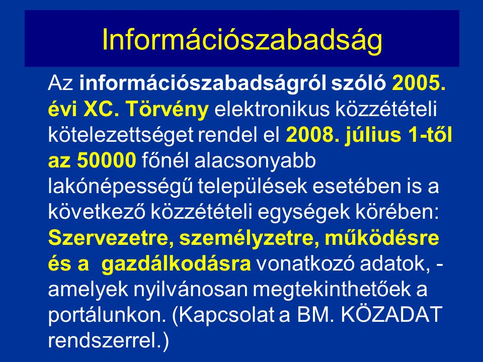 Információszabadság Az információszabadságról szóló 2005. évi XC. Törvény elektronikus közzétételi kötelezettséget rendel el 2008. július 1-től az 500
