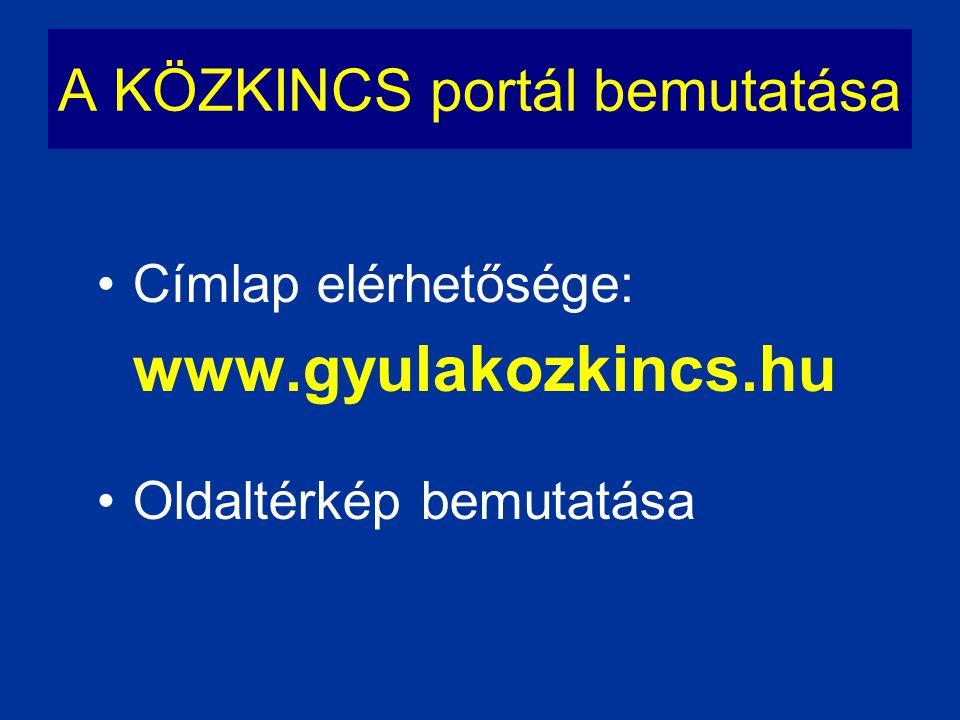 A KÖZKINCS portál bemutatása •Címlap elérhetősége: www.gyulakozkincs.hu •Oldaltérkép bemutatása