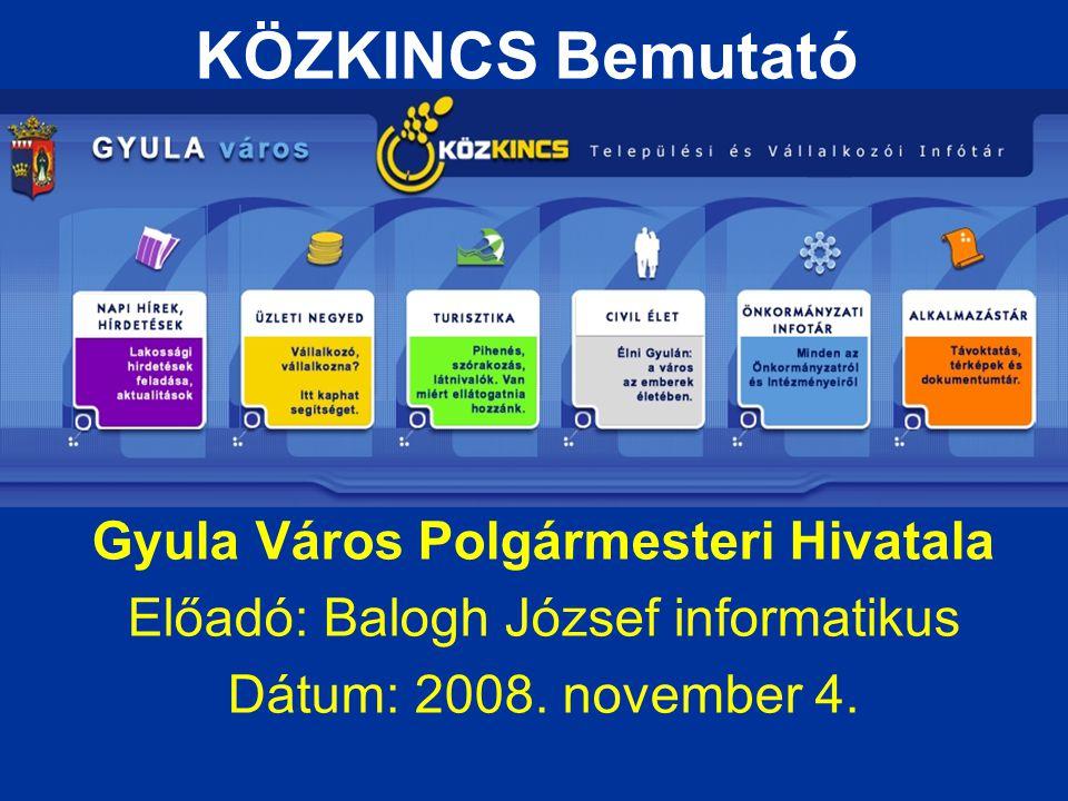 KÖZKINCS Bemutató Gyula Város Polgármesteri Hivatala Előadó: Balogh József informatikus Dátum: 2008. november 4.