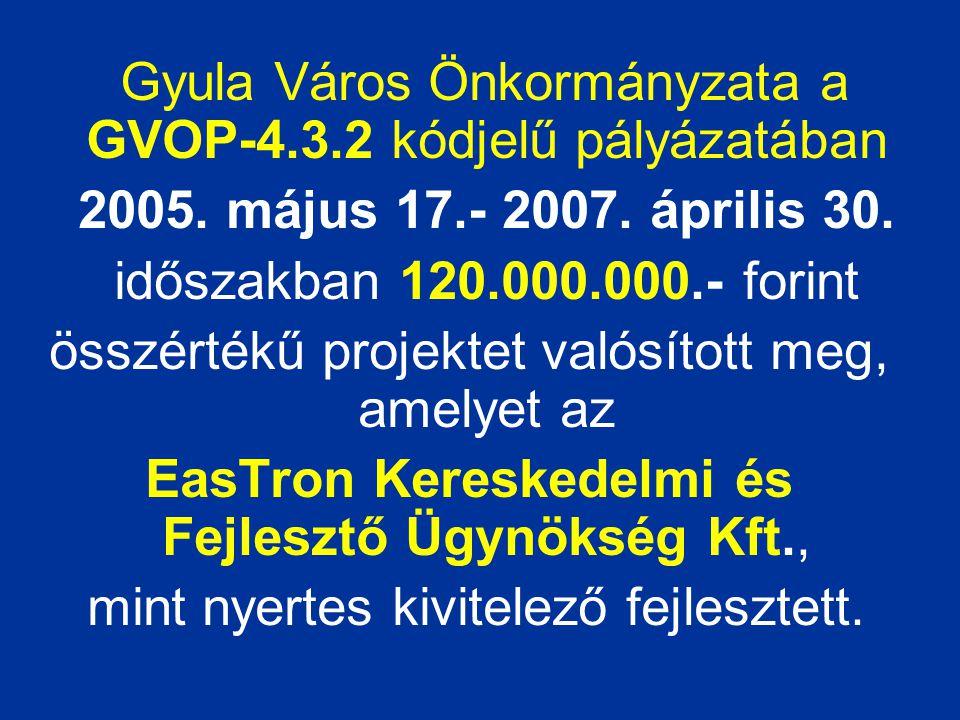 Gyula Város Önkormányzata a GVOP-4.3.2 kódjelű pályázatában 2005. május 17.- 2007. április 30. időszakban 120.000.000.- forint összértékű projektet va