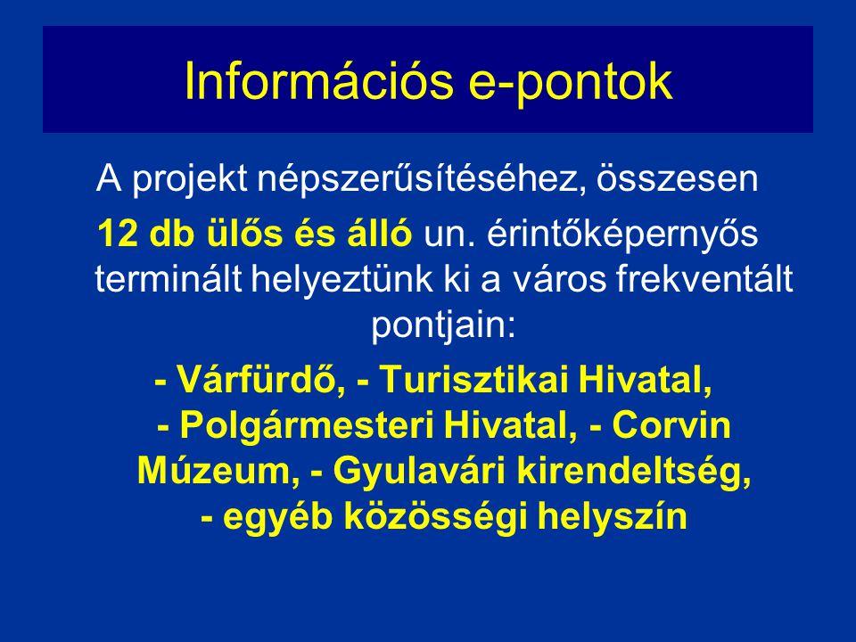Információs e-pontok A projekt népszerűsítéséhez, összesen 12 db ülős és álló un. érintőképernyős terminált helyeztünk ki a város frekventált pontjain