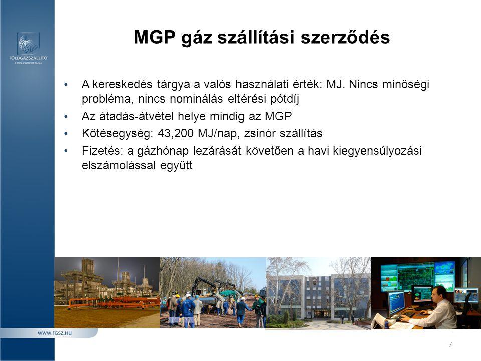 7 MGP gáz szállítási szerződés •A kereskedés tárgya a valós használati érték: MJ. Nincs minőségi probléma, nincs nominálás eltérési pótdíj •Az átadás-