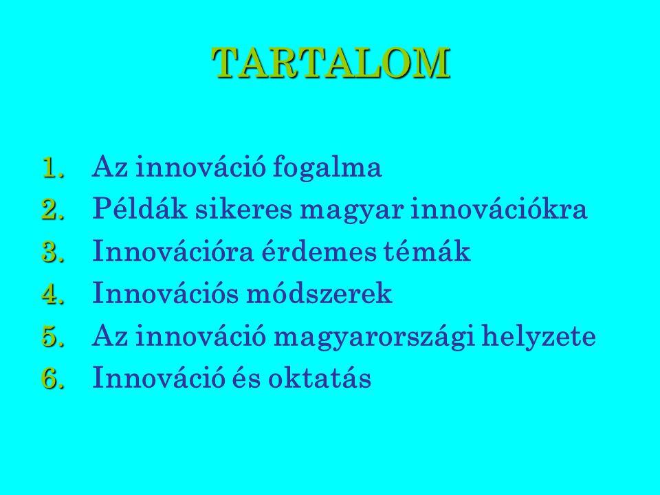 TARTALOM 1. 1. Az innováció fogalma 2. 2. Példák sikeres magyar innovációkra 3.