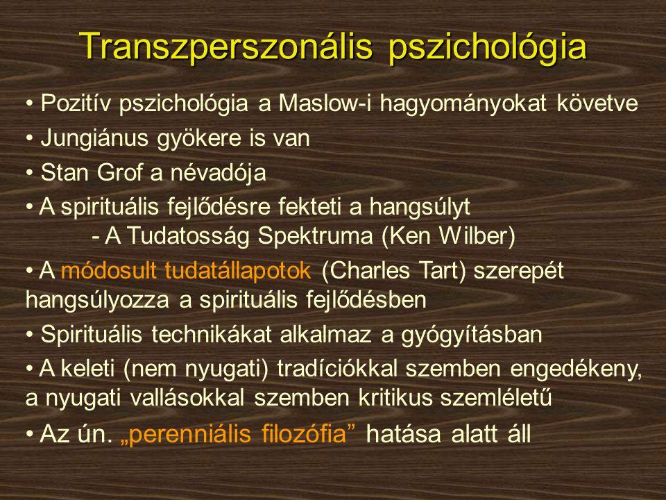 • Pozitív pszichológia a Maslow-i hagyományokat követve • Jungiánus gyökere is van • Stan Grof a névadója • A spirituális fejlődésre fekteti a hangsúl