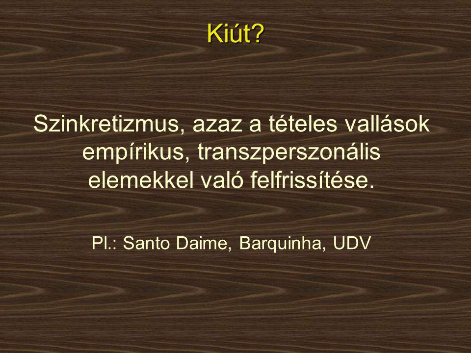Szinkretizmus, azaz a tételes vallások empírikus, transzperszonális elemekkel való felfrissítése. Pl.: Santo Daime, Barquinha, UDV Kiút?