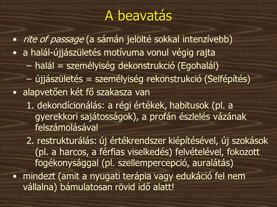 A beavatás •rite of passage (a sámán jelölté sokkal intenzívebb) •a halál-újjászületés motívuma vonul végig rajta –halál = személyiség dekonstrukció (