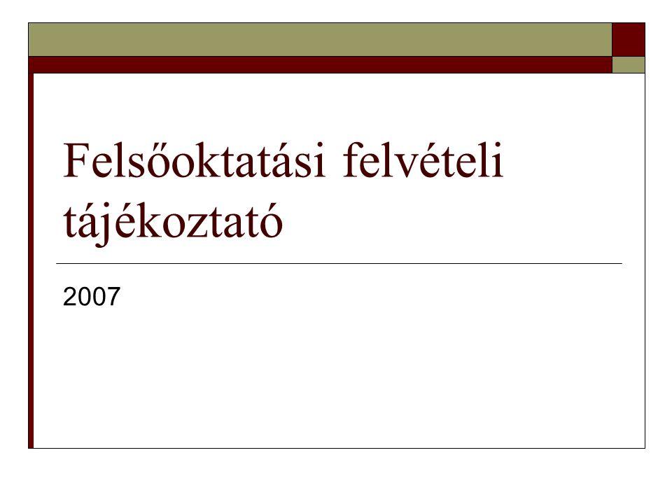 Felsőoktatási felvételi tájékoztató 2007
