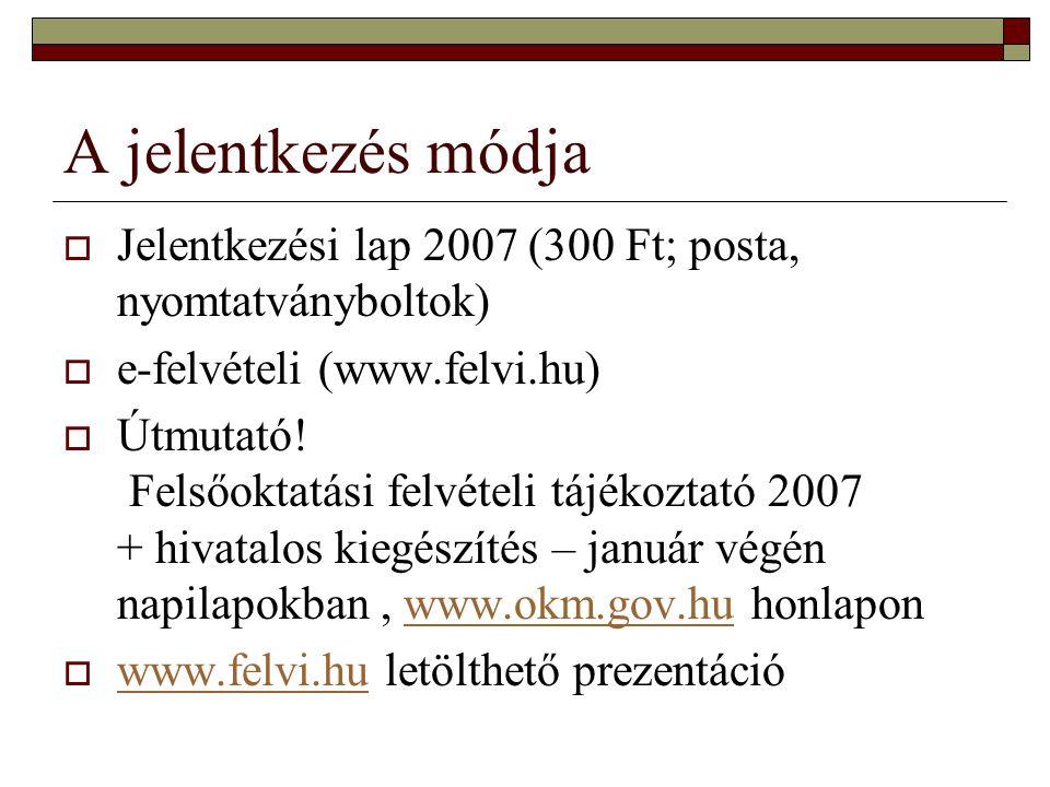 A jelentkezés módja  Jelentkezési lap 2007 (300 Ft; posta, nyomtatványboltok)  e-felvételi (www.felvi.hu)  Útmutató! Felsőoktatási felvételi tájéko