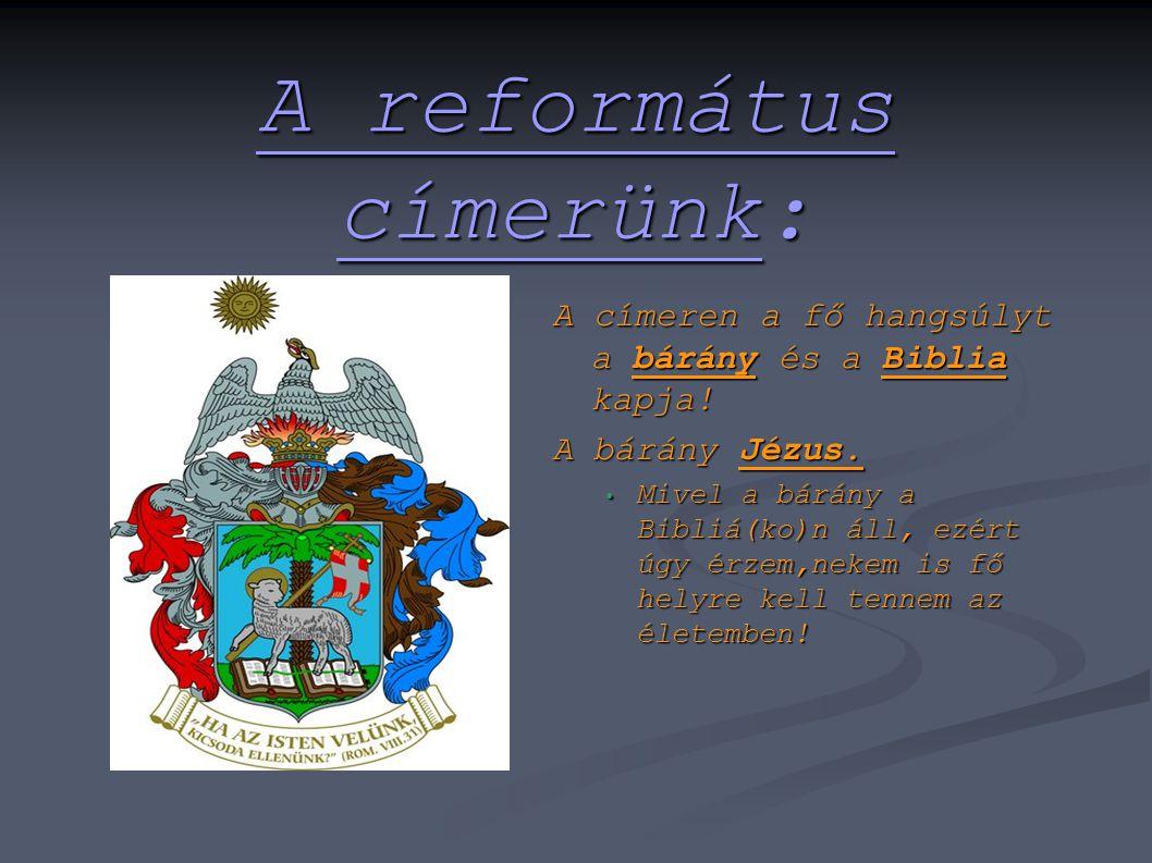 A református címerünk: A címeren a fő hangsúlyt a bárány és a Biblia kapja.