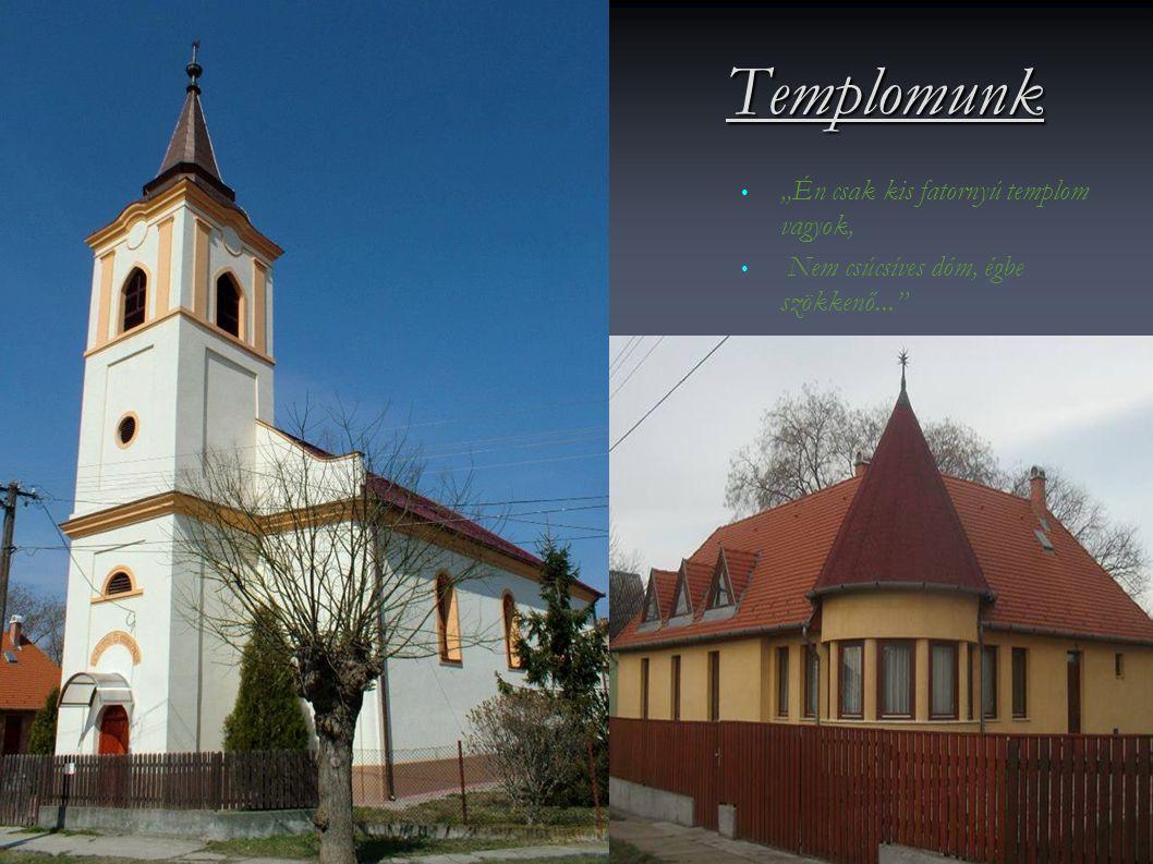 """• • """"Én csak kis fatornyú templom vagyok, • • Nem csúcsíves dóm, égbe szökkenő... Templomunk"""
