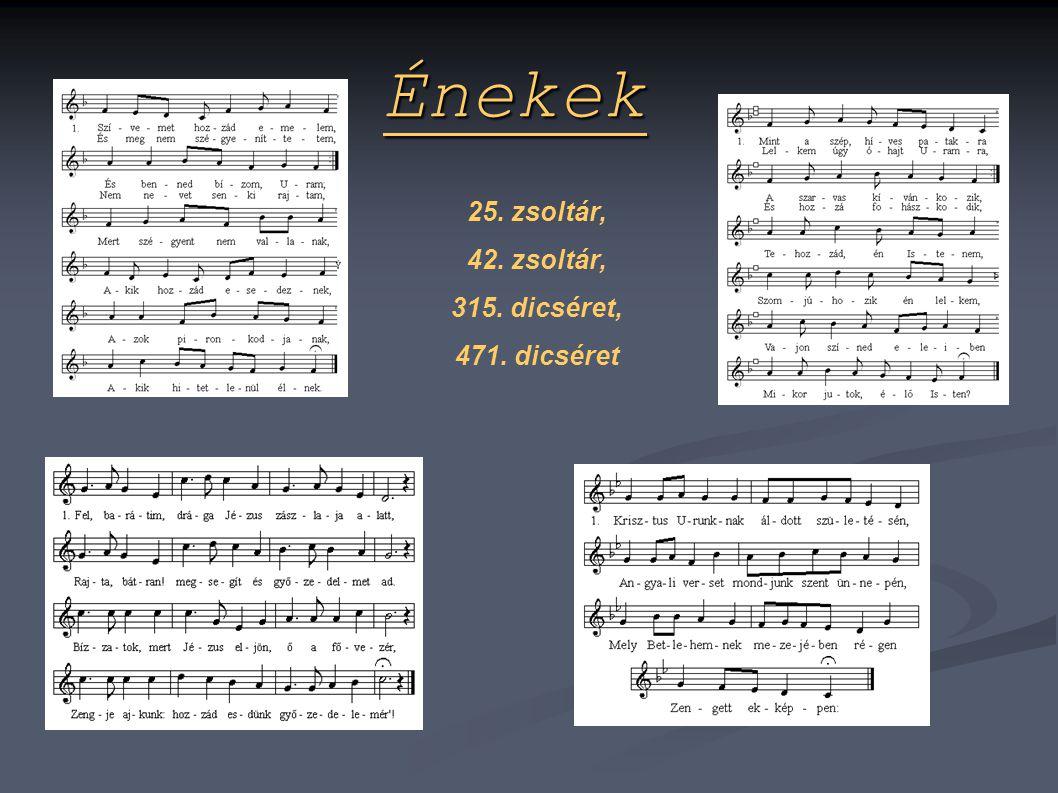 Énekek 25. zsoltár, 42. zsoltár, 315. dicséret, 471. dicséret