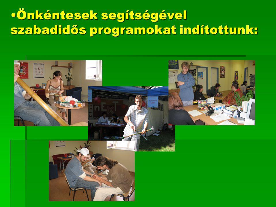 •Önkéntesek segítségével szabadidős programokat indítottunk: