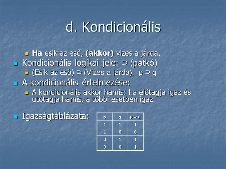 d. Kondicionális  Ha esik az eső, (akkor) vizes a járda.  Kondicionális logikai jele: ⊃ (patkó)  (Esik az eső) ⊃ (Vizes a járda); p ⊃ q  A kondici