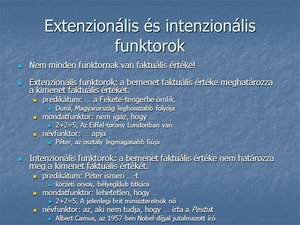 Extenzionális és intenzionális funktorok  Nem minden funktornak van faktuális értéke!  Extenzionális funktorok: a bemenet faktuális értéke meghatáro