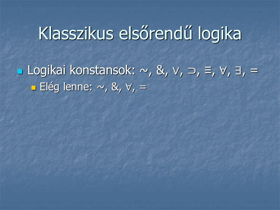 Klasszikus elsőrendű logika  Logikai konstansok: ~, &, ∨, ⊃, ≡, ∀, ∃, =  Elég lenne: ~, &, ∀, =