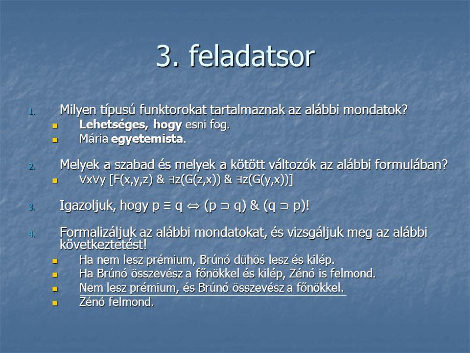 3. feladatsor 1. Milyen típusú funktorokat tartalmaznak az alábbi mondatok?  Lehetséges, hogy esni fog.  Mária egyetemista. 2. Melyek a szabad és me