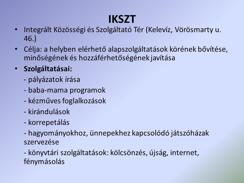 IKSZT • Integrált Közösségi és Szolgáltató Tér (Kelevíz, Vörösmarty u. 46.) • Célja: a helyben elérhető alapszolgáltatások körének bővítése, minőségén