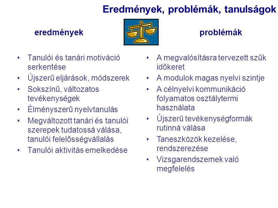 Eredmények, problémák, tanulságok eredmények problémák •A megvalósításra tervezett szűk időkeret •A modulok magas nyelvi szintje •A célnyelvi kommunik