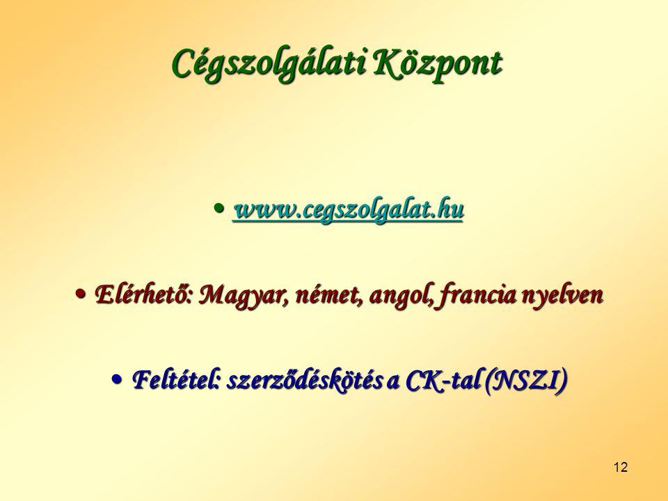 12 Cégszolgálati Központ •www.cegszolgalat.hu www.cegszolgalat.hu •Elérhető: Magyar, német, angol, francia nyelven •Feltétel: szerződéskötés a CK-tal
