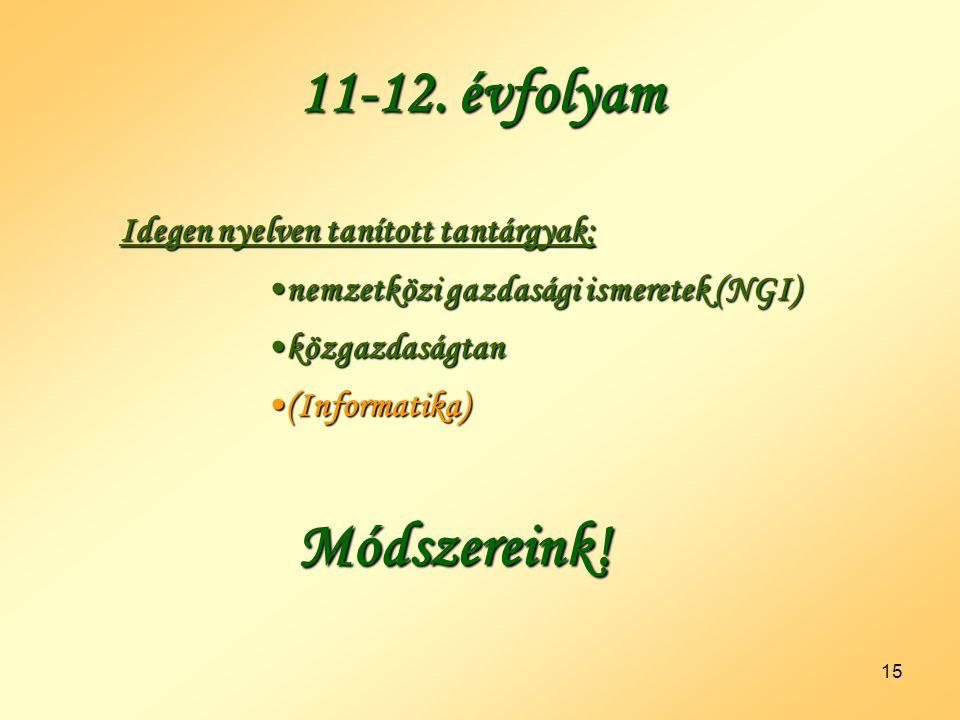 15 11-12. évfolyam Idegen nyelven tanított tantárgyak: •nemzetközi gazdasági ismeretek (NGI) •közgazdaságtan •(Informatika) Módszereink!