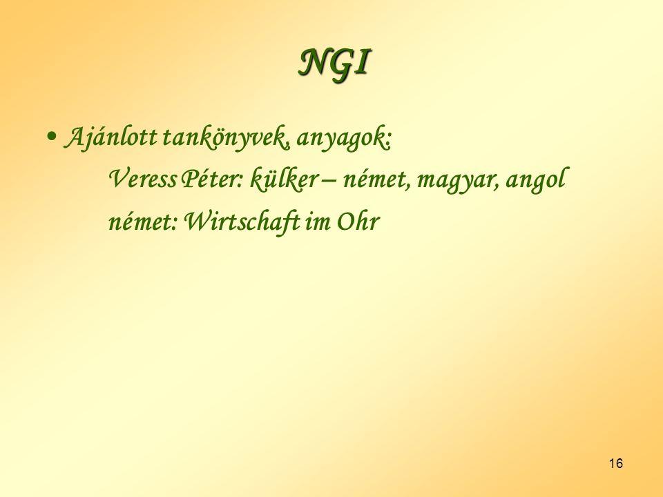 16 NGI •Ajánlott tankönyvek, anyagok: Veress Péter: külker – német, magyar, angol német: Wirtschaft im Ohr