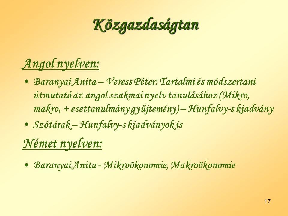 17 Angol nyelven: •Baranyai Anita – Veress Péter: Tartalmi és módszertani útmutató az angol szakmai nyelv tanulásához (Mikro, makro, + esettanulmány g
