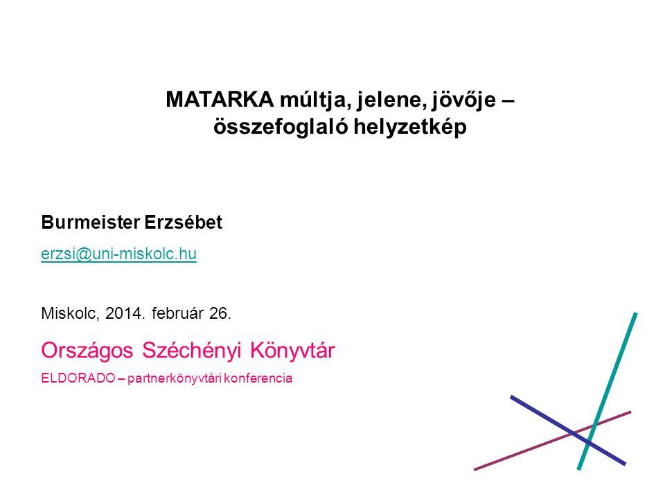 MÚLT – nagyon vázlatosan •2002 – indulás MySQL-PHP-Apache •2003 – MATARKA név és www.matarka.hu www.matarka.hu •2004 – együttműködés kezdete az EPA- val •2007- együttműködés kezdete cikkmásolat küldés ügyben az OSZK-val •2011 - TÁMOP projekt – 600.000 cím, EHM létrehozása