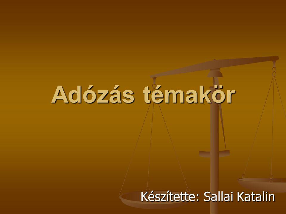 Adózás témakör Készítette: Sallai Katalin