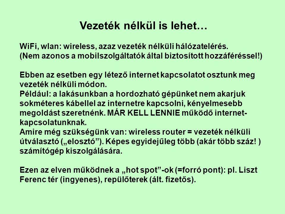 Vezeték nélkül is lehet… WiFi, wlan: wireless, azaz vezeték nélküli hálózatelérés.
