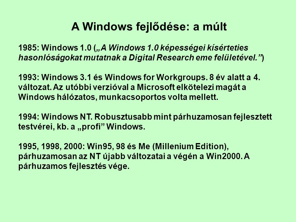 "A Windows fejlődése: a múlt 1985: Windows 1.0 (""A Windows 1.0 képességei kísérteties hasonlóságokat mutatnak a Digital Research eme felületével. ) 1993: Windows 3.1 és Windows for Workgroups."