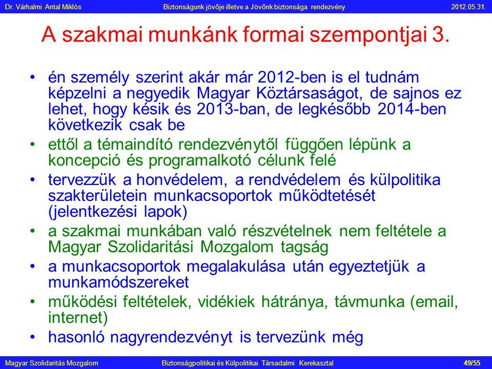A szakmai munkánk formai szempontjai 3. •én személy szerint akár már 2012-ben is el tudnám képzelni a negyedik Magyar Köztársaságot, de sajnos ez lehe