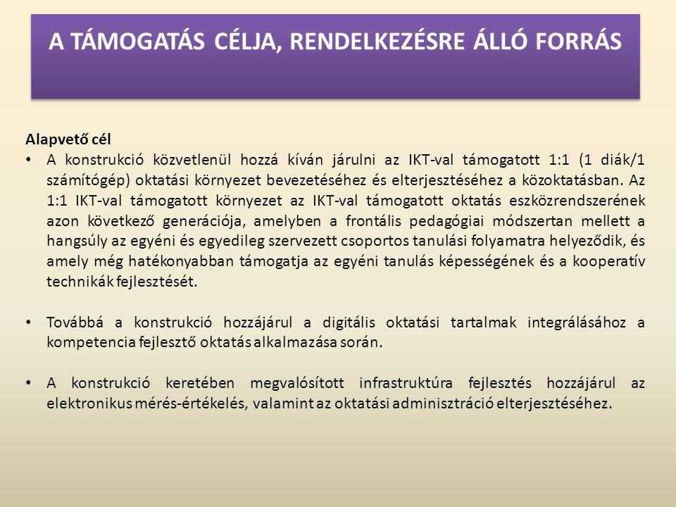 Alapvető cél • A konstrukció közvetlenül hozzá kíván járulni az IKT-val támogatott 1:1 (1 diák/1 számítógép) oktatási környezet bevezetéséhez és elterjesztéséhez a közoktatásban.