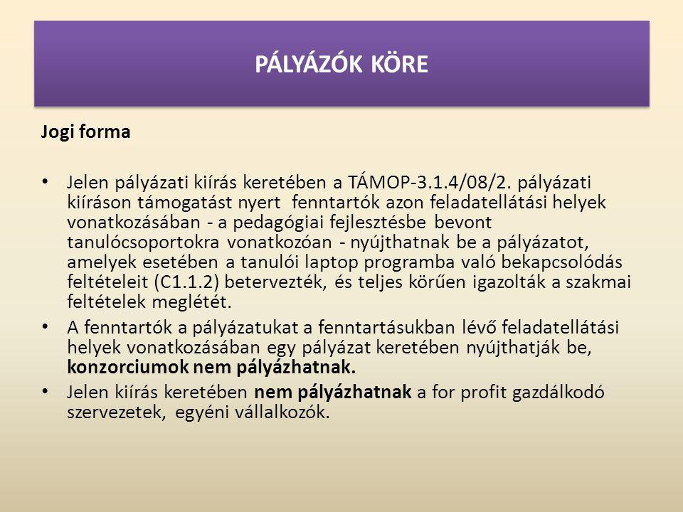 PÁLYÁZÓK KÖRE Jogi forma • Jelen pályázati kiírás keretében a TÁMOP-3.1.4/08/2.