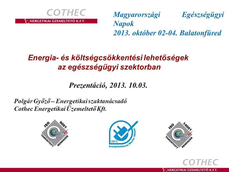 Energia- és költségcsökkentési lehetőségek az egészségügyi szektorban Prezentáció, 2013.