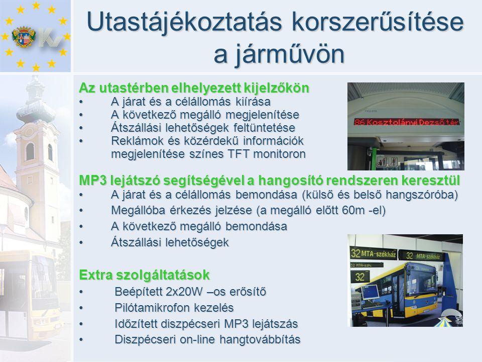 Utastájékoztatás korszerűsítése a járművön Az utastérben elhelyezett kijelzőkön • A járat és a célállomás kiírása • A következő megálló megjelenítése • Átszállási lehetőségek feltüntetése • Reklámok és közérdekű információk megjelenítése színes TFT monitoron MP3 lejátszó segítségével a hangosító rendszeren keresztül • A járat és a célállomás bemondása (külső és belső hangszóróba) •Megállóba érkezés jelzése (a megálló előtt 60m -el) •A következő megálló bemondása •Átszállási lehetőségek Extra szolgáltatások • Beépített 2x20W –os erősítő • Pilótamikrofon kezelés • Időzített diszpécseri MP3 lejátszás • Diszpécseri on-line hangtovábbítás