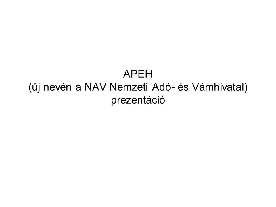 APEH (új nevén a NAV Nemzeti Adó- és Vámhivatal) prezentáció